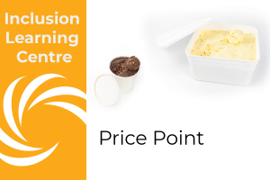 Inclusion Learning Centre E-Course Topic Header: Price Point - includes image of small tub of crunchy coffee & chocolate ice cream and family sized tub of honeycomb/hokeypokey ice cream (honeycomb balls in vanilla ice cream)